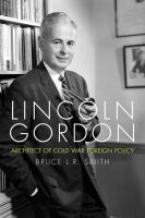 Cover image for Lincoln Gordon Architect of Cold War Foreign Policy
