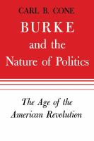 Cover image for Burke and the Nature of Politics The Age of the American Revolution / The age of the American Revolution