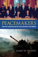 Cover image for Peacemakers American Leadership and the End of Genocide in the Balkans