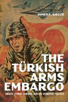 Cover image for The Turkish arms embargo  drugs, ethnic lobbies, and US domestic politics