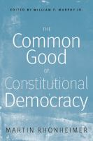 Cover image for The common good of constitutional democracy essays in political philosophy and on Catholic social teaching