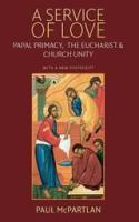 Cover image for A service of love papal primacy, the eucharist, and church unity : with a new postscript
