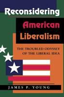 Cover image for Reconsidering American liberalism : the troubled odyssey of the liberal idea