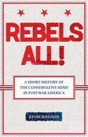 Cover image for Rebels All! Rebels All! A Short History of the Conservative Mind in Postwar America