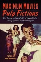 Cover image for Maximum movies, pulp fictions film culture and the worlds of Samuel Fuller, Mickey Spillane, and Jim Thompson