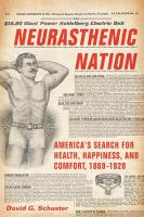 Cover image for Neurasthenic Nation America's Search for Health, Happiness, and Comfort, 1869-1920