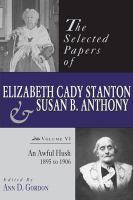 Cover image for The selected papers of Elizabeth Cady Stanton and Susan B. Anthony. v. 6, An awful hush, 1895 to 1906