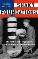 Cover image for Shaky foundations : the politics-patronage-social science nexus in Cold War America