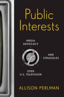 Cover image for Public interests media advocacy and struggles over U.S. television