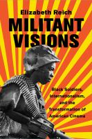Cover image for Militant visions black soldiers, internationalism, and the transformation of American cinema