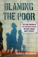 Cover image for Blaming the poor : the long shadow of the Moynihan report on cruel images about poverty