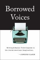 Cover image for Borrowed voices writing and racial ventriloquism in the Jewish American imagination