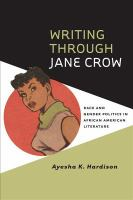 Cover image for Writing through Jane Crow race and gender politics in African American literature