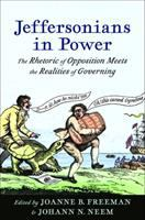 Cover image for Jeffersonians in power : the rhetoric of opposition meets the realities of governing