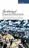 Cover image for The waning of emancipation Jewish history, memory, and the rise of fascism in Germany, France, and Hungary