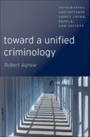 Cover image for Toward a unified criminology integrating assumptions about crime, people and society