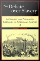 Cover image for The Debate Over Slavery Antislavery and Proslavery Liberalism in Antebellum America