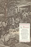 Cover image for Government by Dissent Protest, Resistance, and Radical Democratic Thought in the Early American Republic