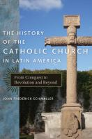 Cover image for The history of the Catholic Church in Latin America : from conquest to revolution and beyond