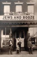 Cover image for Jews and booze becoming American in the age of prohibition