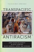 Cover image for Transpacific Antiracism Afro-Asian Solidarity in 20th-Century Black America, Japan, and Okinawa