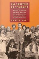 Cover image for All together different Yiddish Socialists, garment workers, and the Labor roots of multiculturalism