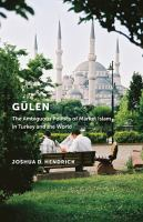 Cover image for Gülen : the ambiguous politics of market Islam in Turkey and the world