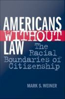 Cover image for Americans Without Law The Racial Boundaries of Citizenship