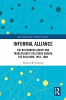 Cover image for Informal alliance : the Bilderberg Group and transatlantic relations during the Cold War, 1952-1968