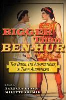 Cover image for Bigger than Ben-Hur the book, its adaptations, and their audiences