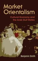 Cover image for Market Orientalism Cultural Economy and the Arab Gulf States
