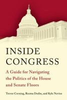 Cover image for Inside Congress A Guide for Navigating the Politics of the House and Senate Floors