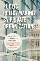 Cover image for Public Policymaking by Private Organizations Challenges to Democratic Governance
