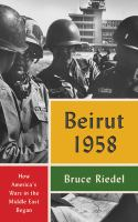 Cover image for Beirut 1958  how America's wars in the Middle East began