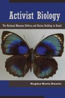 Cover image for Activist Biology The National Museum, Politics, and Nation Building in Brazil