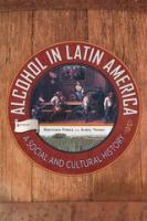 Cover image for Alcohol in Latin America A Social and Cultural History