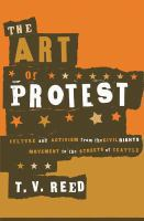 Cover image for The art of protest  culture and activism from the civil rights movement to the streets of Seattle