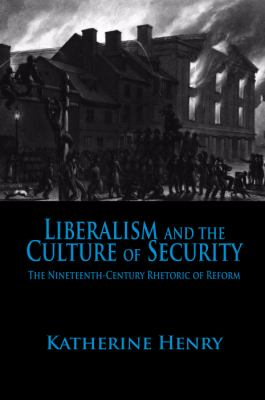 Cover image for Liberalism and the culture of security the nineteenth-century rhetoric of reform