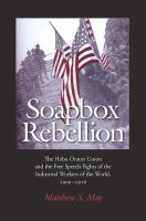 Cover image for Soapbox Rebellion The Hobo Orator Union and the Free Speech Fights of the Industrial Workers of the World, 1909-1916
