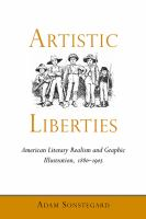 Cover image for Artistic liberties American literary realism and graphic illustration, 1880-1905
