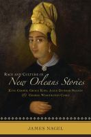 Cover image for Race and culture in New Orleans stories Kate Chopin, Grace King, Alice Dunbar-Nelson, and George Washington Cable