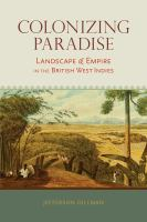 Cover image for Colonizing Paradise Landscape and Empire in the British West Indies
