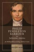 Cover image for Philip Pendleton Barbour in Jacksonian America An Old Republican in King Andrew's Court