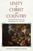 Cover image for Unity in Christ and Country American Presbyterians in the Revolutionary Era, 1758–1801