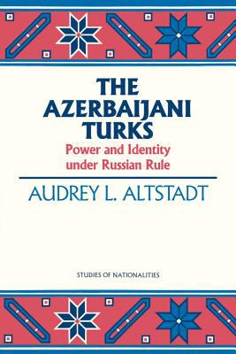 Cover image for The Azerbaijanı Turks : power and identity under Russian Rule.