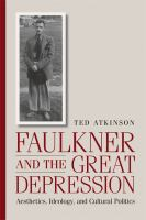 Cover image for Faulkner and the Great Depression aesthetics, ideology, and cultural politics