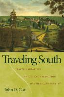 Cover image for Traveling south travel narratives and the construction of American identity / John D. Cox.