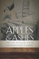 Cover image for Apples and ashes literature, nationalism, and the Confederate States of America