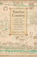 Cover image for Natchez Country Indians, Colonists, and the Landscapes of Race in French Louisiana