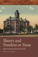 Cover image for Slavery and Freedom in Texas Stories from the Courtroom, 1821–1871